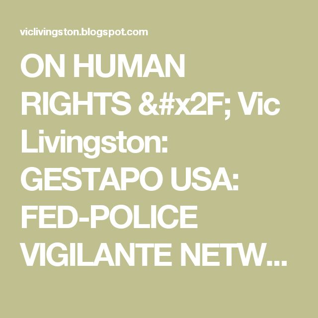 ON HUMAN RIGHTS / Vic Livingston: GESTAPO USA: FED-POLICE VIGILANTE NETWORK  PERSECUTES CITIZEN TARGETS
