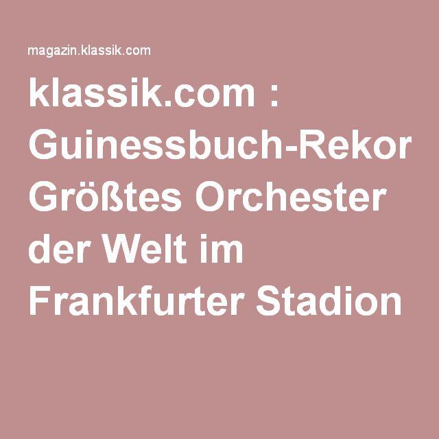 klassik.com : Guinessbuch-Rekord: Größtes Orchester der Welt im Frankfurter Stadion