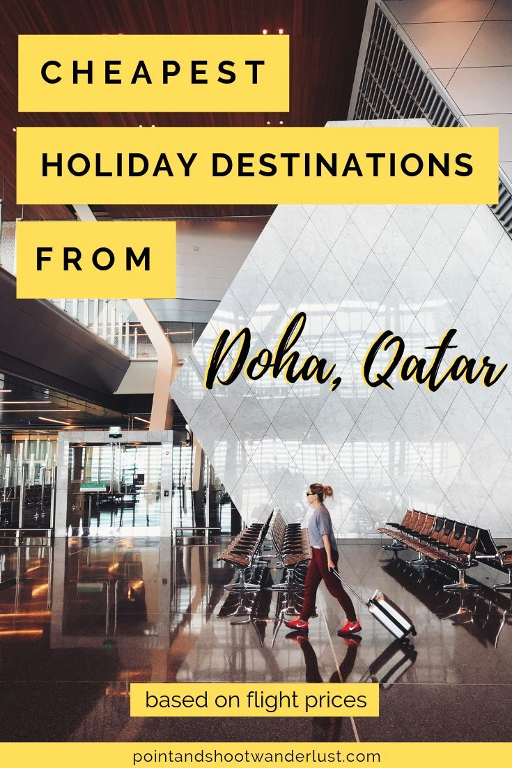 Looking For Your Next Holiday Destination From Doha Qatar Check Out This List With Images Holiday Destinations Cheap Holiday Destinations Travel Inspiration Destinations