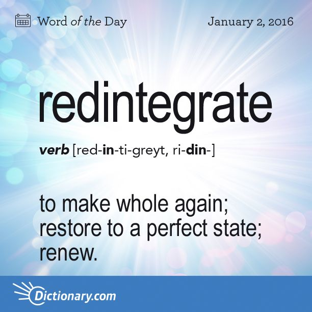 Dictionary.com's Word of the Day - redintegrate - to make whole again; restore to a perfect state; renew; reestablish.