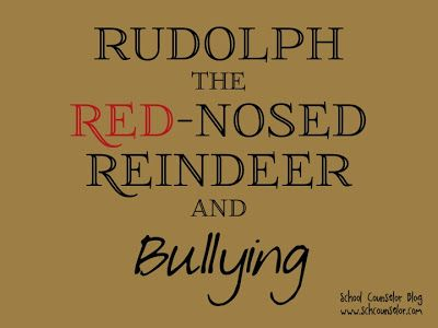 "School Counselor Blog: ""Rudolph the Red-Nosed Reindeer"" and Bullying"