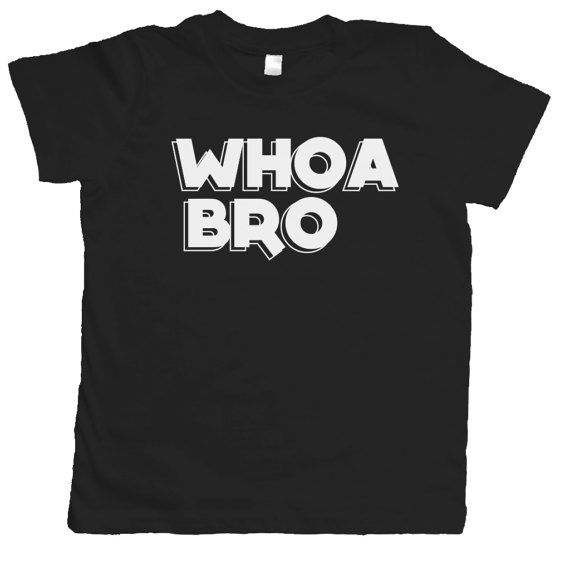 Whoa Bro Kids Shirt, Black thirst Boy Toddler, Toddler Boy Clothes, Boy clothing, Toddler Shirt, Toddler Clothes - YouthBloom
