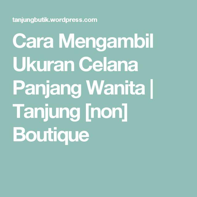 Cara Mengambil Ukuran Celana Panjang Wanita | Tanjung [non] Boutique