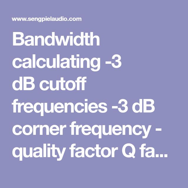 Bandwidth calculating -3 dBcutoff frequencies -3 dB corner frequency - quality factor Q factor band pass filter center frequencyq factor formula 3 dB bandwidth in octaves vibration frequency EQ equalizer bandpass filter octave 3 dB bandwidth conversion calculator corner frequency half-power frequency - sengpielaudio Sengpiel Berlin