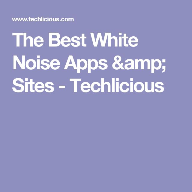 The Best White Noise Apps & Sites - Techlicious