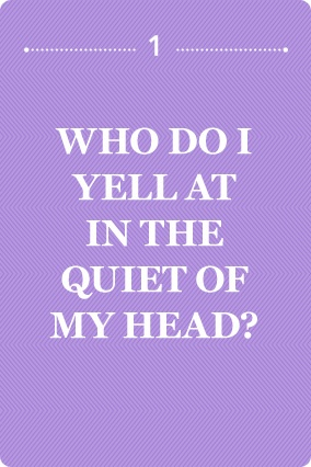 Who Do I Yell at in the Quiet of My Head?    Ah, inner rage. It feels cathartic for a little while, especially when you're making complex but incredibly insightful points with lots of subpoints and bullets and footnotes. But after a while, the process blackens the mind. What would happen if you dealt with your anger beyond the silent borders of your brain? This doesn't necessarily require a confrontation with the object of your fury.