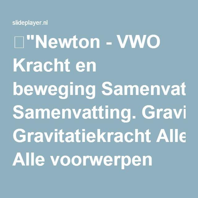 """⚡""""Newton - VWO Kracht en beweging Samenvatting. Gravitatiekracht Alle voorwerpen oefenen een aantrekkende kracht op elkaar uit: de gravitatiekracht De grootte."""" presentatie"""