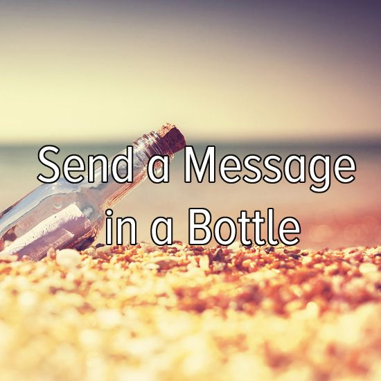 Bucket list: send a message in a bottle. Who knows, someone might write back!