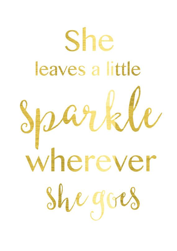 She leaves a little sparkle wherever she goes.