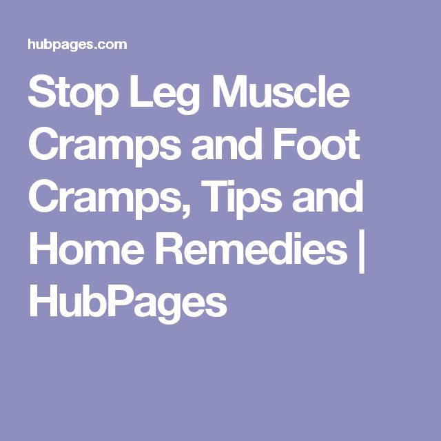 Stop Leg Muscle Cramps and Foot Cramps, Tips and Home Remedies | HubPages