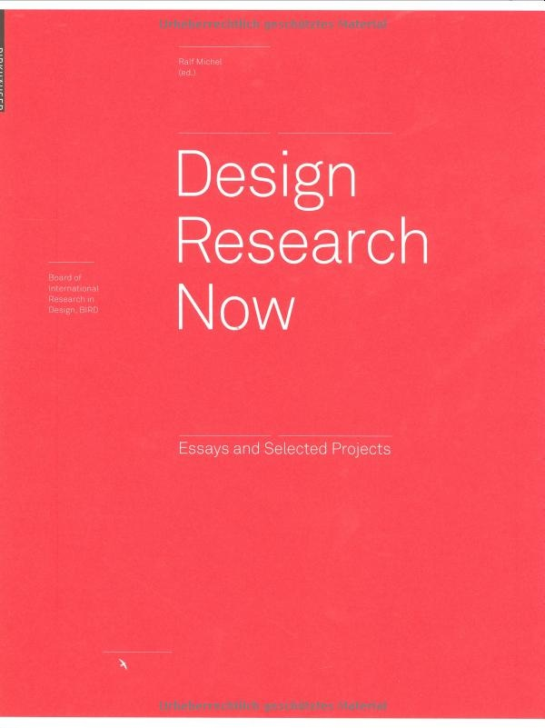 Design Research Now: Essays and Selected Projects (Board of International Research in Design): Ralf Michel, Gui Bonsiepe, Nigel Cross, Richard Buchanan, Klaus Krippendorff, Pieter Jan Stappers, Wolfgang Jonas, Beat Schneider, Susann Vihma, Ezio Manzini, Paul Chamberlain, Ianus Keller, Joep Frens, Anna Meroni.