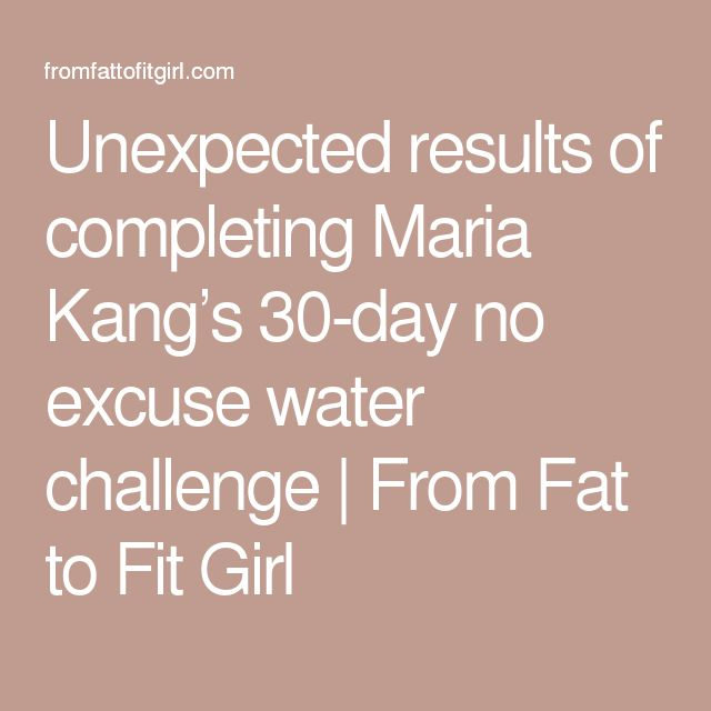 Unexpected results of completing Maria Kang's 30-day no excuse water challenge | From Fat to Fit Girl