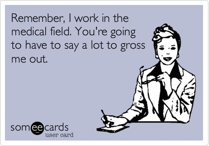 Remember, I work in the medical field. You're going to have to say a lot to gross me out.: Work Humor, Phlebotomy Jokes, Medical Humor Ecards, Nurses Rock, Funny Medical Humor, Nursing Life, Medical Quotes, Nursing Humor, Ultrasound Humor