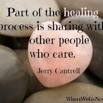 part of the healing process is sharing with other people