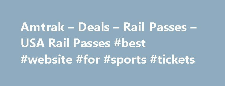 Amtrak – Deals – Rail Passes – USA Rail Passes #best #website #for #sports #tickets http://tickets.remmont.com/amtrak-deals-rail-passes-usa-rail-passes-best-website-for-sports-tickets/  USA Rail Passes Ready to create your own adventure? Taking the train across America with the USA Rail Pass is an excellent way to see the United States from a (...Read More)