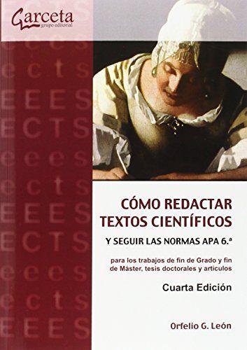Cómo redactar textos científicos y seguir las normas APA 6a. : (para los trabajos de fin de Grado y fin de Máster, tesis doctorales y artículos) / Orfelio G. León. Ibergarceta, 2016