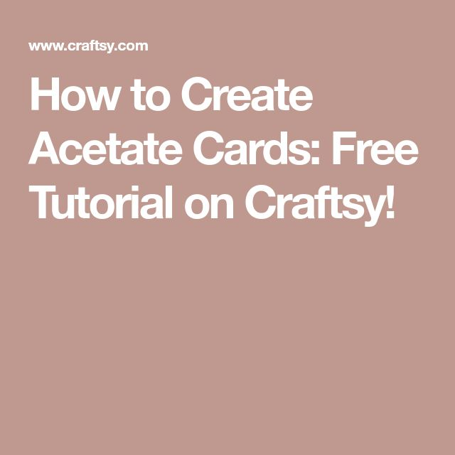 How to Create Acetate Cards: Free Tutorial on Craftsy!