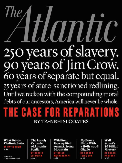 """The Case For Reparations"" @The Atlantic magazine cover story article by Ta-Nehisi Coates"