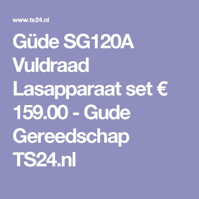 Güde SG120A Vuldraad Lasapparaat set € 159.00 - Gude Gereedschap TS24.nl