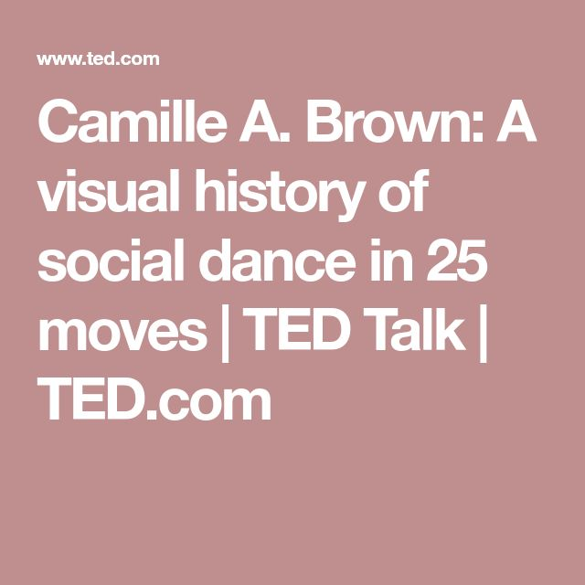 Camille A. Brown: A visual history of social dance in 25 moves   TED Talk   TED.com