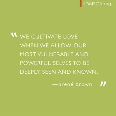 "Brene Brown quote  Vulnerability ""We cultivate love when we allow our most vulnerable and powerful selves to be deeply seen and known."""
