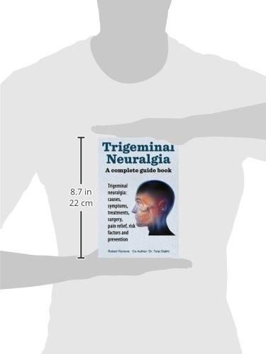 Trigeminal neuralgia: a complete guide book. Trigeminal neuralgia: causes, symptoms, treatments, sur