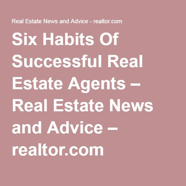 Six Habits Of Successful Real Estate Agents – Real Estate News and Advice – realtor.com