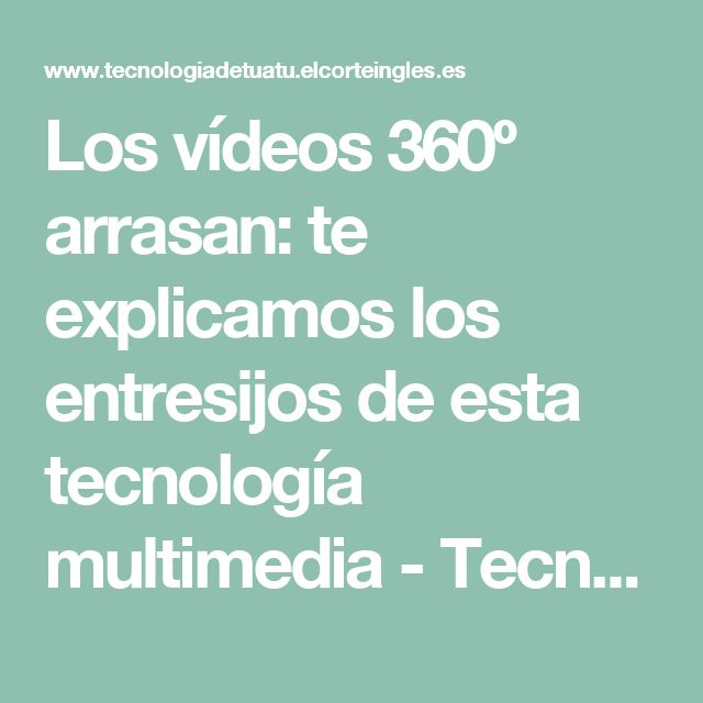 Los vídeos 360º arrasan: te explicamos los entresijos de esta tecnología multimedia - Tecnología de tú a tú