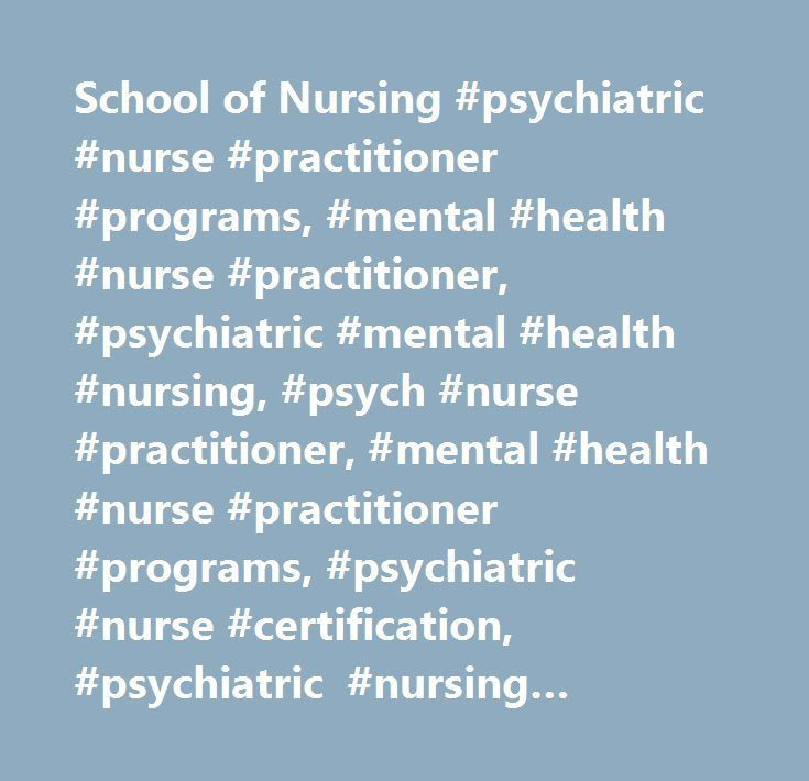 School of Nursing #psychiatric #nurse #practitioner #programs, #mental #health #nurse #practitioner, #psychiatric #mental #health #nursing, #psych #nurse #practitioner, #mental #health #nurse #practitioner #programs, #psychiatric #nurse #certification, #psychiatric #nursing #certification, #northeastern, #bouve, #boston…