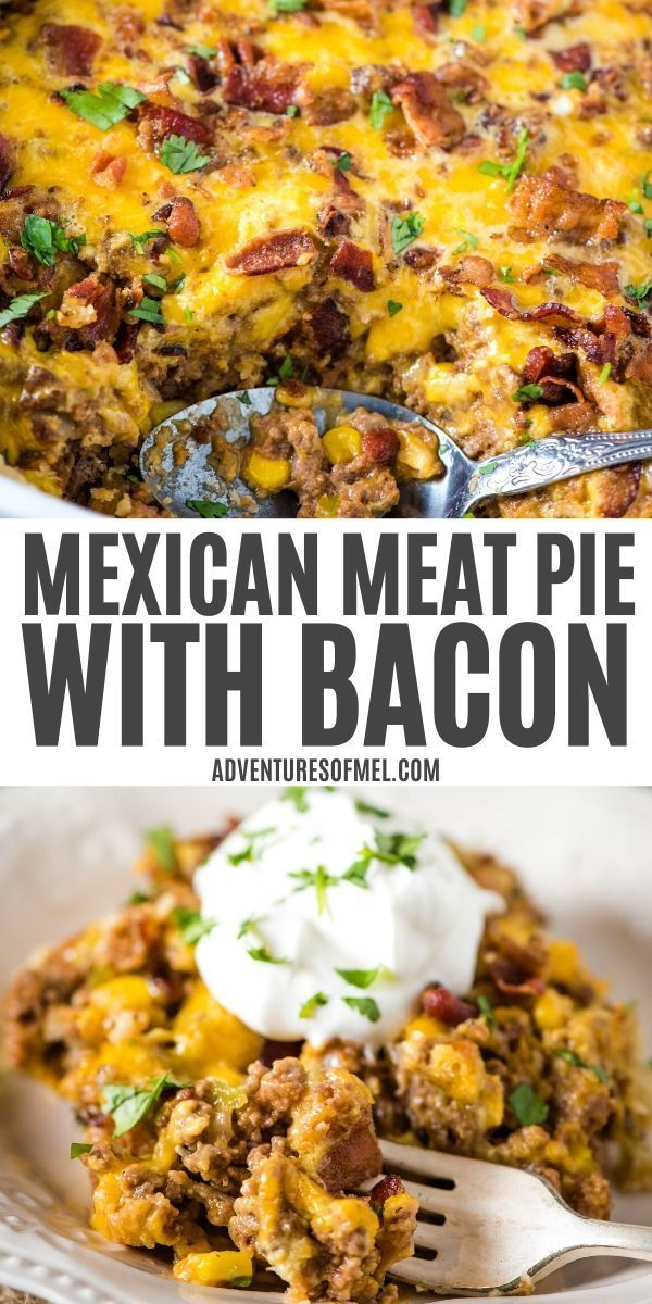 Cheesy Mexican Meat Pie With Bacon In 2020 Mexican Meat Recipes Ground Beef