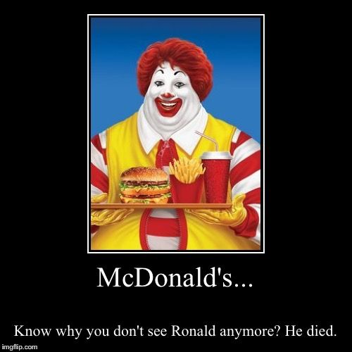 Ba Dup-Bup-Ba-Daaa...I'm stuffin' it. | McDonald's... | Know why you don't see Ronald anymore? He died. | image tagged in funny,demotivationals,mcdonalds,ronald mcdonald,memes | made w/ Imgflip demotivational maker