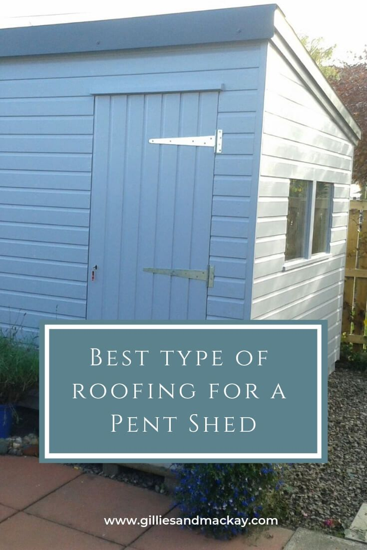 What Is The Best Type Of Roof For A Pent Shed Roofing Shed Shed Roof