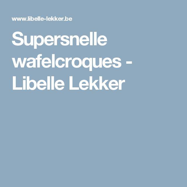 Supersnelle wafelcroques - Libelle Lekker