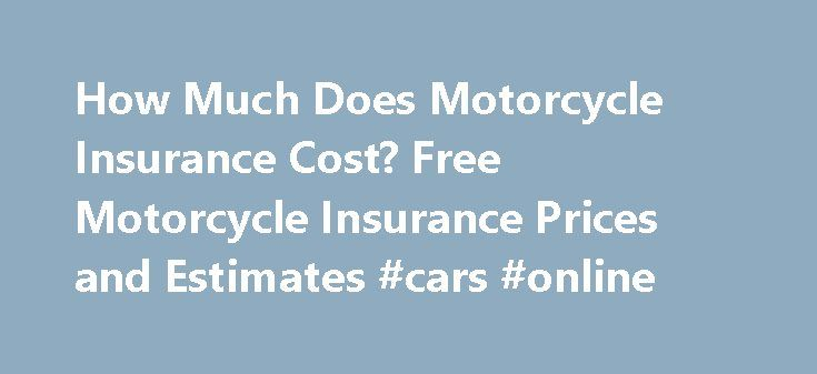 How Much Does Motorcycle Insurance Cost? Free Motorcycle Insurance Prices and Estimates #cars #online http://insurance.remmont.com/how-much-does-motorcycle-insurance-cost-free-motorcycle-insurance-prices-and-estimates-cars-online/  #motorcycle insurance prices # Motorcycle Insurance Prices Typical costs: Motorcycle insurance rates, similar to car insurance, depend on factors such as age, vehicle type, and driving record. However, motorcycle insurance is only about half the cost of auto…
