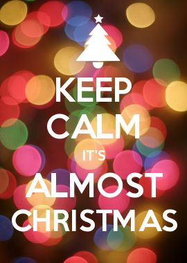 KEEP CALM IT\'S ALMOST CHRISTMAS