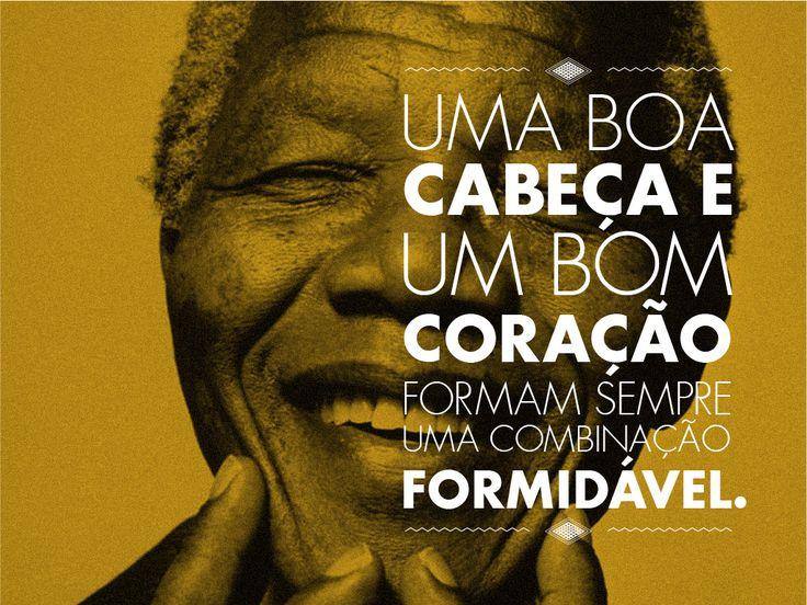"""""""Uma boa cabeça e um bom coração formam sempre uma combinação formidável."""" Nelson Mandela"""