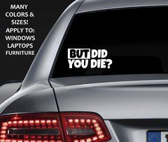 Funny But Did you Die? Car Decal - Car Sticker - Laptop Sticker- Funny Car Window Decals, Laptop Decals, Custom Stickers, Many sizes and colors. FAST Shipping . www.worksaheart.com