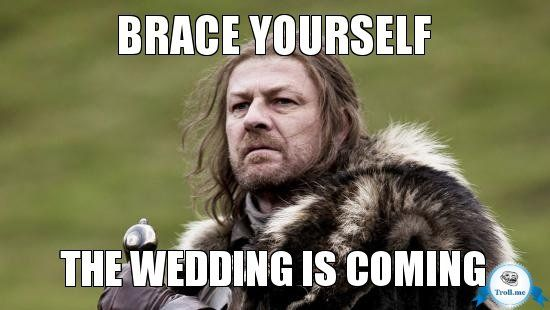 BRACE YOURSELF #Wedding #Meme