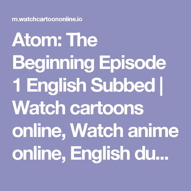 Atom: The Beginning Episode 1 English Subbed | Watch cartoons online, Watch anime online, English dub anime