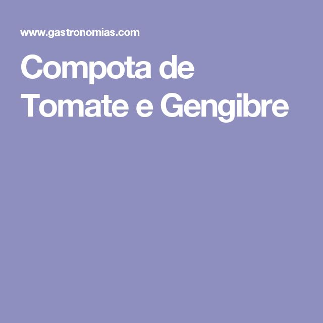Compota de Tomate e Gengibre