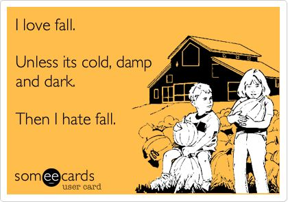 Funny Seasonal Ecard: I love fall. Unless its cold, damp and dark. Then I hate fall.