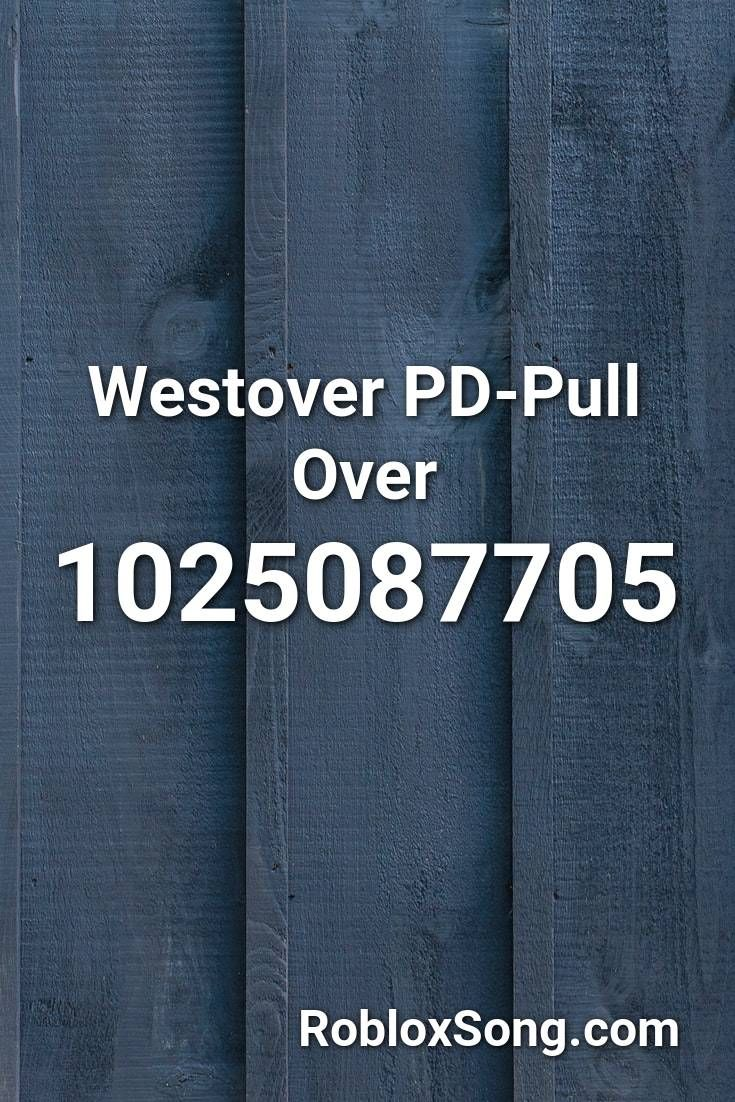 Westover Pd Pull Over Roblox Id Roblox Music Codes In 2020