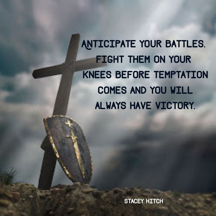 The reason why many fail in battle is because they wait until the hour of battle. The reason why others succeed is because they have gained their victory on their knees long before the battle came. Anticipate your battles; fight them on your knees before temptation comes, and you will always have victory.