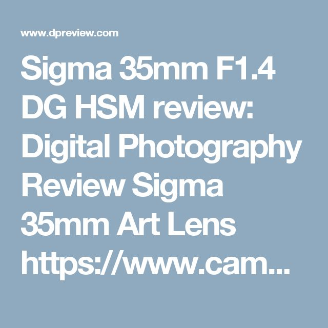 Sigma 35mm F1.4 DG HSM review: Digital Photography Review Sigma 35mm Art Lens https://www.camerasdirect.com.au/camera-lenses/sigma-lenses/sigma-35mm-art-lens