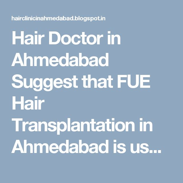 Hair Doctor in Ahmedabad Suggest that FUE Hair Transplantation in Ahmedabad is usually considered for the treatment of androgenic alopecia,Baldness,Hair Loss,Hair fall which is also known as male pattern baldness. Which is use to pick single graft at a time which don not produce any scar during transplant and patient scalp would be scar less.