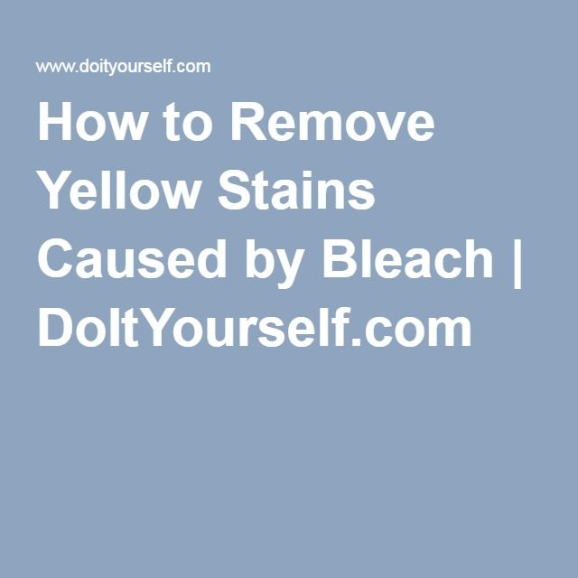 How to Remove Yellow Stains Caused by Bleach | DoItYourself.com