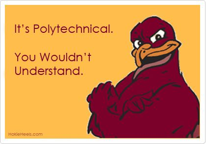 Hokies! It's Polytechnical. You Wouldn't Understand.