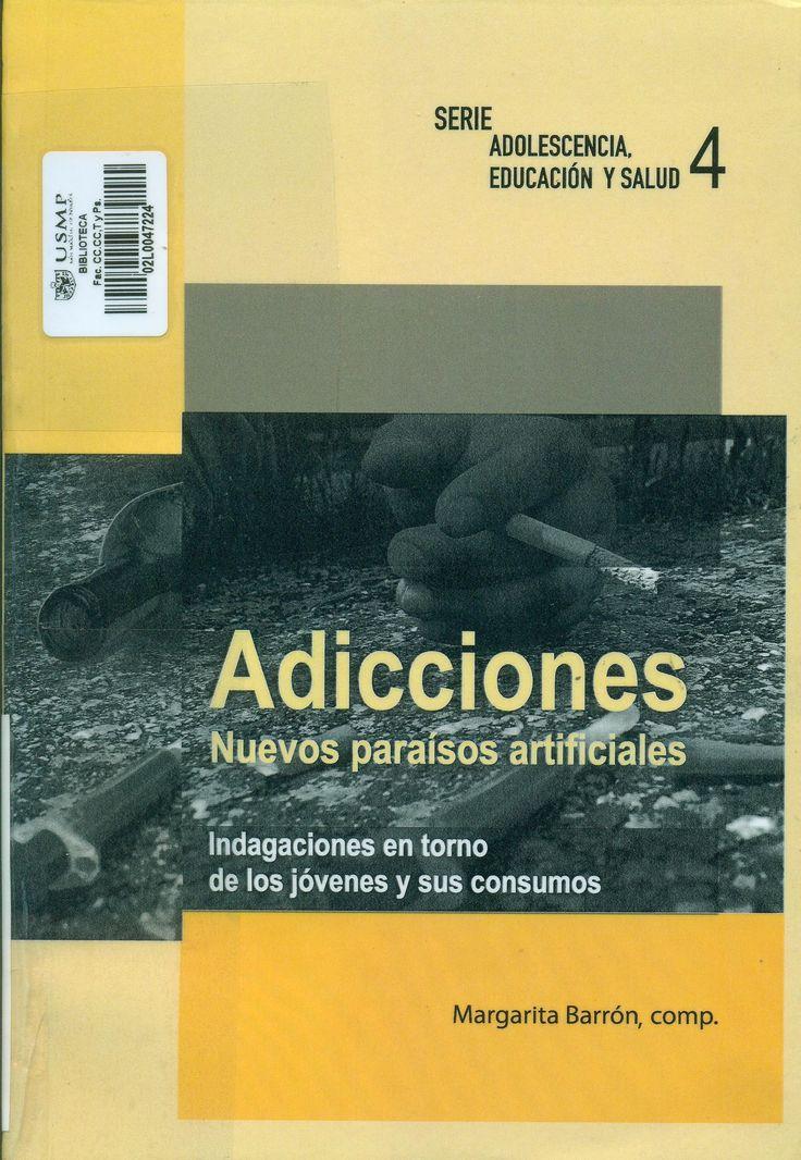 Título: Adicciones nuevos paraísos artificiales : indagaciones en torno de los jóvenes y sus consumos / Autor: Barrón, Margarita Ubicación: Biblioteca FCCTP - USMP 1er. Piso / Código: 362.29 A4