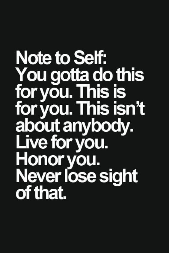 It's all about you. Do it for yourself quote.