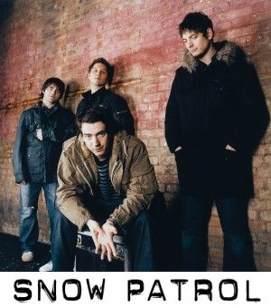 Snow Patrol. Or is it snow mobile as my mother has said before...or maybe she said snow plow. She loves this band too